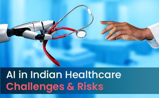 AI in Indian Healthcare – Challenges & Risks